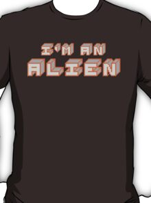 I'm an Alien. T-Shirt