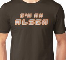 I'm an Alien. Unisex T-Shirt