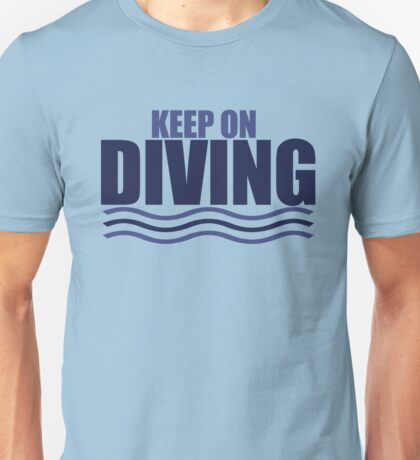 Keep on Diving Unisex T-Shirt