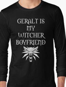 The Witcher - Geralt is my Boyfriend Long Sleeve T-Shirt