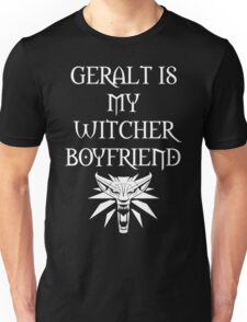The Witcher - Geralt is my Boyfriend Unisex T-Shirt