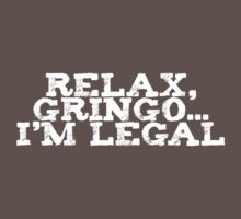 Relax, gringo I'm legal by digerati