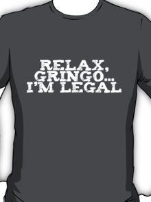 Relax, gringo I'm legal T-Shirt