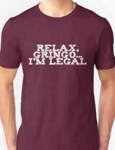 Relax, gringo I'm legal Unisex T-Shirt