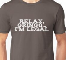 Relax, gringo I'm legal Unisex T-Shirt