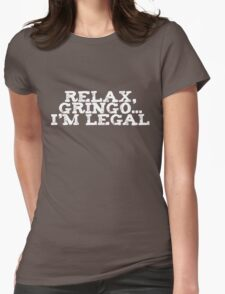 Relax, gringo I'm legal Womens Fitted T-Shirt