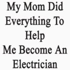 My Mom Did Everything To Help Me Become An Electrician  by supernova23