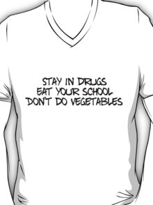 Stay in drugs, eat your school, don't do vegetables T-Shirt
