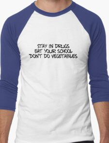 Stay in drugs, eat your school, don't do vegetables Men's Baseball ¾ T-Shirt