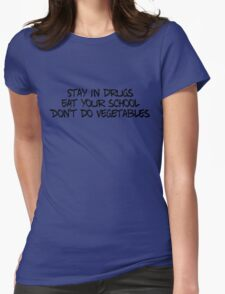 Stay in drugs, eat your school, don't do vegetables Womens Fitted T-Shirt