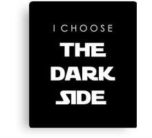 I Choose The Dark Side Canvas Print