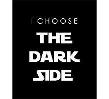 I Choose The Dark Side Photographic Print