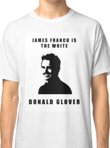 JAMES FRANCO IS THE WHITE DONALD GLOVER Classic T-Shirt