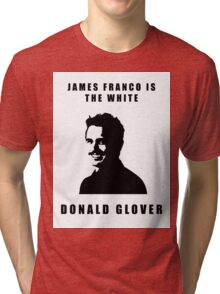 JAMES FRANCO IS THE WHITE DONALD GLOVER Tri-blend T-Shirt