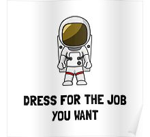 Astronaut Dress For The Job You Want Poster