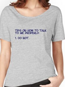 Tips on how to talk to me properly: 1. Do not. Women's Relaxed Fit T-Shirt