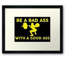 Be A Bad Ass With A Good Ass Framed Print