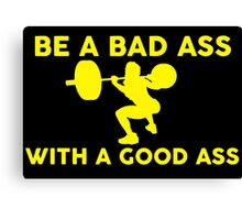 Be A Bad Ass With A Good Ass Canvas Print