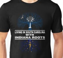 LIVING IN SOUTH CAROLINA WITH INDIANA ROOTS Unisex T-Shirt