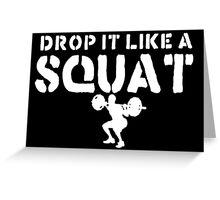 Drop It Like A Squat Greeting Card