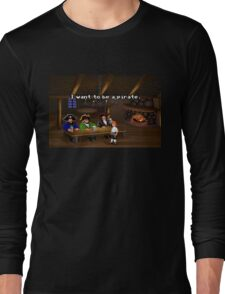 I want to be a pirate! (Monkey Island 2) Long Sleeve T-Shirt