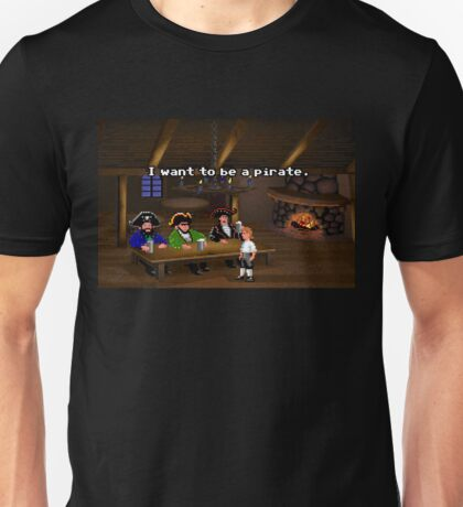 I want to be a pirate! (Monkey Island 2) Unisex T-Shirt