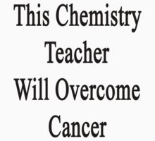 This Chemistry Teacher Will Overcome Cancer  by supernova23