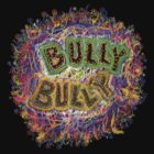 BULLY~BULLY by TeaseTees