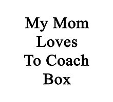 My Mom Loves To Coach Box  Photographic Print