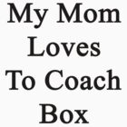My Mom Loves To Coach Box  by supernova23