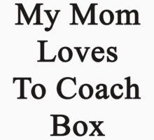My Mom Loves To Coach Box  by supernova23