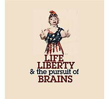 Life Liberty and the pursuit of BRAINS Photographic Print