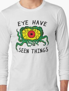 Eye Have Seen Things Long Sleeve T-Shirt
