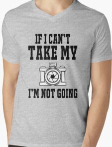 If i can't take my camera i'm not going Mens V-Neck T-Shirt