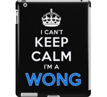 I can't keep calm. I'm a WONG iPad Case/Skin