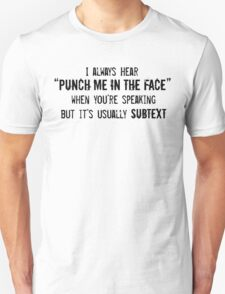 "I Always Hear ""Punch Me in the Face"" T-Shirt"