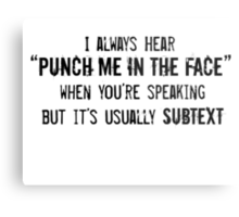 """I Always Hear """"Punch Me in the Face"""" Metal Print"""
