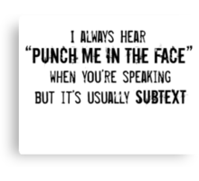 "I Always Hear ""Punch Me in the Face"" Canvas Print"