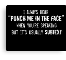 """I Always Hear """"Punch Me in the Face"""" Canvas Print"""