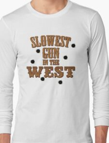 Slowest Gun in the West Long Sleeve T-Shirt