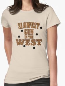 Slowest Gun in the West Womens Fitted T-Shirt