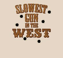 Slowest Gun in the West Unisex T-Shirt