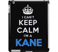 I can't keep calm. I'm a KANE iPad Case/Skin