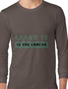 Leave It In the Ground Long Sleeve T-Shirt