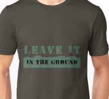 Leave It In the Ground Unisex T-Shirt