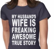 MY HUSBAND'S WIFE IS FREAKING AWESOME Womens Fitted T-Shirt