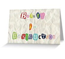 Beauty in Destruction Greeting Card