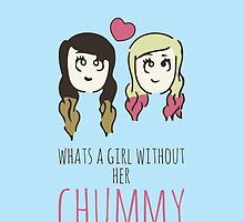 What's A Girl Without Her Chummy by 4ogo Design