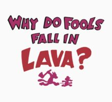 Why Do Fools Fall In LAVA? by HalfFullBottle