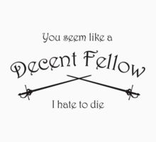 You Seem Like A Decent Fellow, I Hate To Die (Princess Bride) by jezkemp